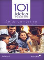 101 Ideias Criativas Para Culto Domestico
