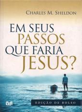 Em Seus Passos Que Faria Jesus? - Edicao De Bolso