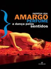 Amargo Perfume - A Danca Pelos Sentidos