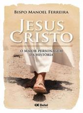 Jesus Cristo - O Maior Personagem Da Historia