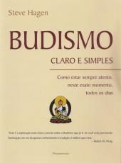Budismo Claro E Simples: Como Estar Sempre Atento, Neste Exato Momento, Todos Os Dias
