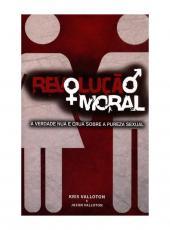 Revolucao Moral - A Verdade Nua E Crua Sobre A Pureza Sexual