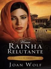 Rainha Relutante, Uma - A Historia De Amor De Ester