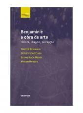 Benjamin E A Obra De Arte - Tecnica, Imagem E Percepcao