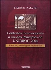 Contratos Internacionais A Luz Dos Principios Do Unidrot 2004 - Soft Law, Arbitragem E Jurisdicao