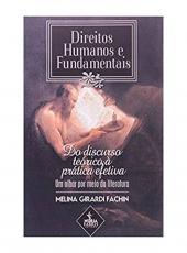 Direitos Humanos E Fundamentais - Do Discurso Teorico A Pratica Efetiva