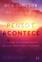PENSO E ACONTECE: O PODER DE TRANSFORMAR AS SUAS IDEIAS EM REALIDADE