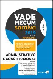 VADE MECUM ADMINISTRATIVO E CONSTITUCIONAL - 3ª EDIÇÃO DE 2019