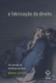 FABRICACAO DO DIREITO, A - UM ESTUDO DE ETNOLOGIA JURIDICA